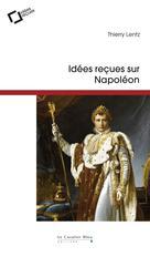 Idées reçues sur Napoléon   Lentz, Thierry