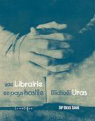 Une Librairie en pays hostile | Uras, Michaël