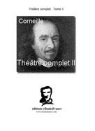 Théâtre complet Tome II (texte établi par Liliane Picciola) | Corneille, Pierre