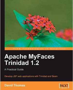 Apache myfaces trinidad 1. 2 a practical guide by david thomas.
